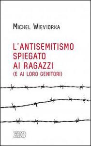 Foto Cover di L' antisemitismo spiegato ai ragazzi (e ai loro genitori), Libro di Michel Wieviorka, edito da EDB