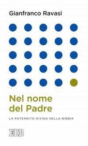 Foto Cover di Nel nome del Padre. La paternità divina nella Bibbia, Libro di Gianfranco Ravasi, edito da EDB