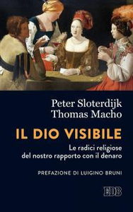 Libro Il Dio visibile. Le radici religiose del nostro rapporto con il denaro. Conversazione con Manfred Osten Peter Sloterdijk , Thomas Macho