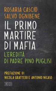 Libro Il primo martire di mafia. L'eredità di padre Pino Puglisi Rosaria Cascio , Salvo Ognibene