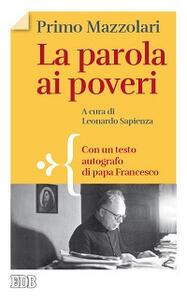 La parola ai poveri. Con un testo autografo di papa Francesco