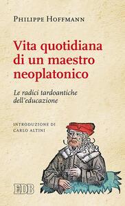 Vita quotidiana di un maestro neoplatonico. Le radici tardoantiche dell'educazione