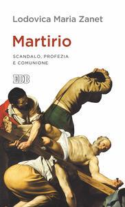 Martirio. Scandalo, profezia e comunione - Lodovica Maria Zanet - copertina