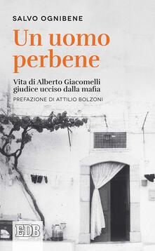Un uomo perbene. Vita di Alberto Giacomelli, giudice ucciso dalla mafia.pdf