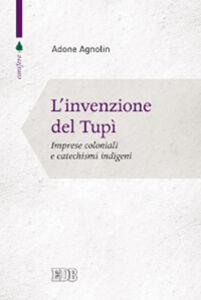 Libro L' invenzione del tupì. Imprese coloniali e catechismi indigeni Adone Agnolin