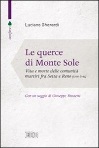 Libro Le querce di Monte Sole. Vita e morte delle comunità martiri fra Setta e Reno (1989-1944) Luciano Gherardi