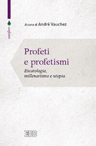 Libro Profeti e profetismi. Escatologia, millenarismo e utopia