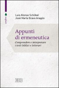 Foto Cover di Appunti di ermeneutica. Comprendere e interpretare i testi biblici e letterari, Libro di Luis Alonso Schökel,José M. Bravo Aragón, edito da EDB