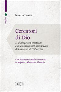 Foto Cover di Cercatori di Dio. Il dialogo tra cristiani e musulmani nel monastero dei martiri di Tibhirine, Libro di Mirella Susini, edito da EDB