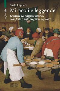 Miracoli e leggende. Le radici del religioso nei riti, nelle feste e nelle preghiere popolari - Carlo Lapucci - copertina