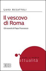 Foto Cover di Il vescovo di Roma. Gli esordi di papa Francesco, Libro di Luigi Accattoli, edito da EDB