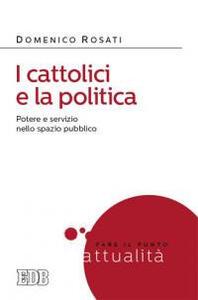 I cattolici e la politica. Potere e servizio nello spazio pubblico