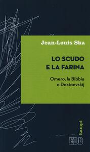 Libro Lo scudo e la farina. Omero, la Bibbia e Dostoevskij Jean-Louis Ska