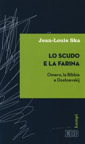Lo scudo e la farina. Omero, la Bibbia e Dostoevskij