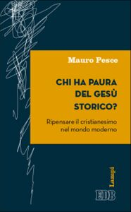 Foto Cover di Chi ha paura del Gesù storico? Ripensare il cristianesimo nel mondo moderno, Libro di Mauro Pesce, edito da EDB