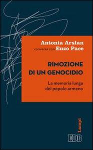 Libro Rimozione di un genocidio. La memoria lunga del popolo armeno Antonia Arslan , Enzo Pace