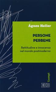 Libro Persone perbene. Rettitudine e innocenza nel mondo postmoderno Ágnes Heller