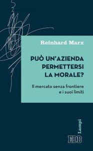 Libro Può un'azienda permettersi la morale? Il mercato senza frontiere e i suoi limiti Reinhard Marx
