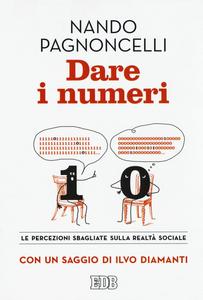 Libro Dare i numeri. Le percezioni sbagliate sulla realtà sociale Nando Pagnoncelli