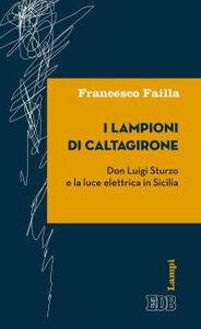 Foto Cover di I lampioni di Caltagirone. Don Luigi Sturzo e la luce elettrica in Sicilia, Libro di Francesco Failla, edito da EDB