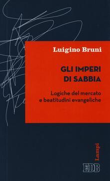 Gli imperi di sabbia. Logiche del mercato e beatitudini evangeliche.pdf