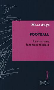Foto Cover di Football. Il calcio come fenomeno religioso, Libro di Marc Augé, edito da EDB