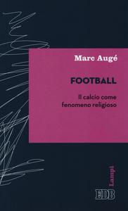 Libro Football. Il calcio come fenomeno religioso Marc Augé