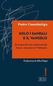 Libro Solo i sandali e il Vangelo. Cronaca di una controversia tra un vescovo e il Vaticano Pedro Casaldaliga