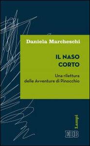 Libro Il naso corto. Una rilettura delle Avventure di Pinocchio Daniela Marcheschi