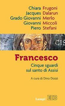 Grandtoureventi.it Francesco. Cinque sguardi sul santo di Assisi Image