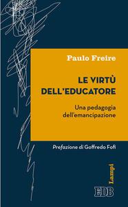 Le virtù dell'educatore. Una pedagogia dell'emancipazione