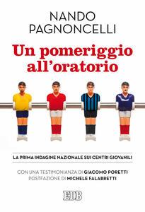 Un pomeriggio all'oratorio. La prima indagine nazionale sui centri giovanili - Nando Pagnoncelli - copertina