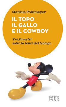 Osteriacasadimare.it Il topo, il gallo e il cowboy. Tre fumetti sotto la lente del teologo Image