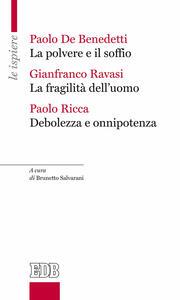 La polvere e il soffio-La fragilità dell'uomo-Debolezza e onnipotenza - Gianfranco Ravasi,Paolo De Benedetti,Paolo Ricca - copertina