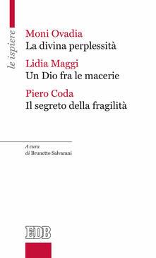 La divina perplessità-Un Dio fra le macerie-Il segreto della fragilità - Moni Ovadia,Lidia Maggi,Piero Coda - copertina