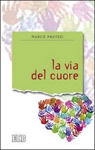 Libro La via del cuore Marco Pratesi