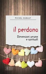 Libro Il perdono. Dimensioni umane e spirituali Michel Hubaut