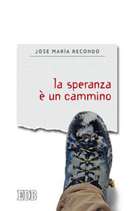 Foto Cover di La speranza è un cammino, Libro di José Maria Recondo, edito da EDB