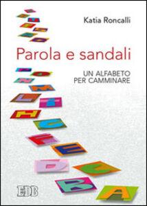 Libro Parola e sandali. Un alfabeto per camminare Katia Roncalli