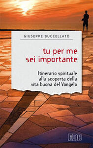 Libro Tu per me sei importante. Itinerario spirituale alla scoperta della vita buona del Vangelo Giuseppe Buccellato