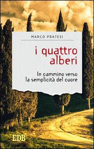 Libro I quattro alberi. In cammino verso la semplicità del cuore Marco Pratesi