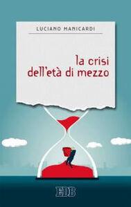 Libro La crisi dell'età di mezzo Luciano Manicardi