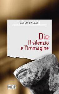 Foto Cover di Dio. Il silenzio e l'immagine, Libro di Carlo Dallari, edito da EDB