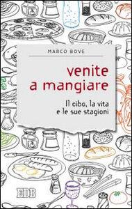 Foto Cover di Venite a mangiare. Il cibo, la vita e le sue stagioni, Libro di Marco Bove, edito da EDB