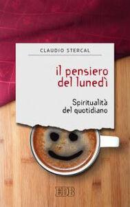 Libro Il pensiero del lunedì. Spiritualità del quotidiano Claudio Stercal