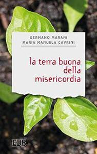 La terra buona della misericordia - Germano Marani,Maria Manuela Cavrini - copertina