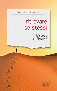 Ritrovare se stessi. L'esodo di Abramo - Carotta Sandro - wuz.it