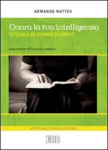 Onora la tua intelligenza. Lettera a un giovane studente - Armando Matteo - copertina