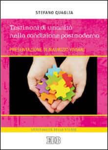 Testimoni di umanità nella condizione postmoderna - Stefano Quaglia - copertina