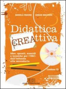 Didattica cre-attiva. Idee, spunti, sussidi e tecniche per lIRC: dallinfanzia alla secondaria. Con CD-ROM.pdf